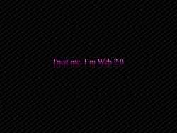 trust me i'm web 2.0